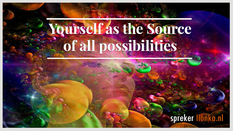 Yourself as the source of limitless possibilities
